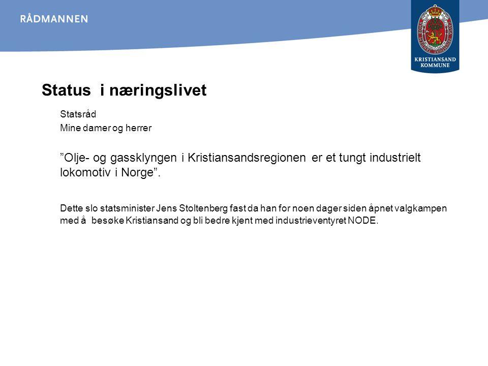 "Status i næringslivet Statsråd Mine damer og herrer ""Olje- og gassklyngen i Kristiansandsregionen er et tungt industrielt lokomotiv i Norge"". Dette sl"
