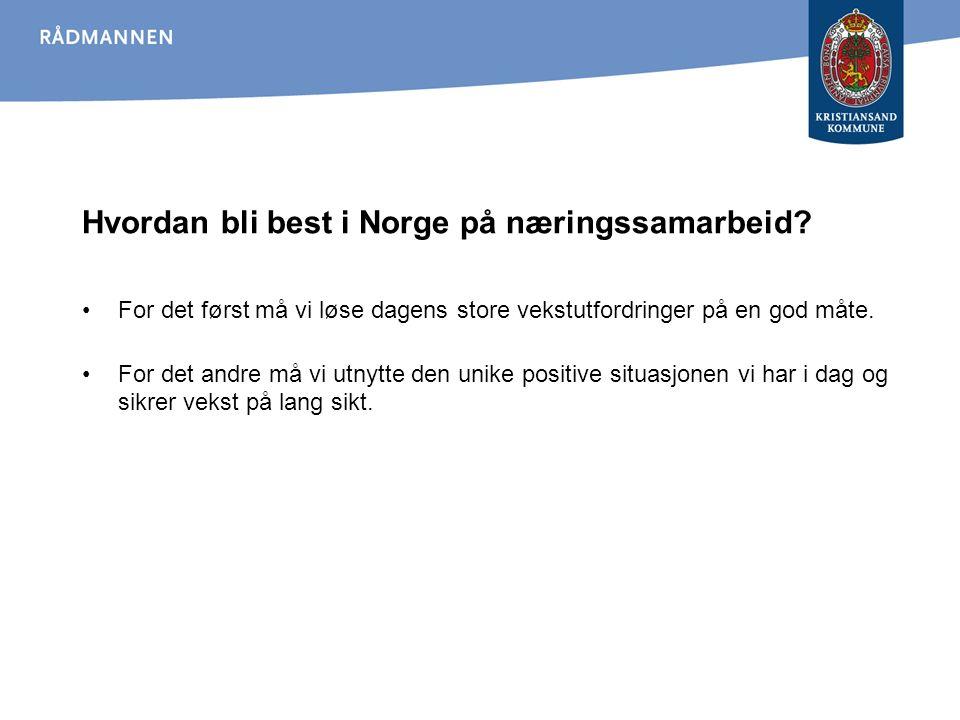 Hvordan bli best i Norge på næringssamarbeid? For det først må vi løse dagens store vekstutfordringer på en god måte. For det andre må vi utnytte den
