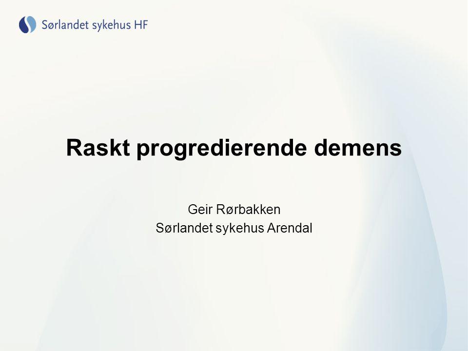 Raskt progredierende demens Geir Rørbakken Sørlandet sykehus Arendal
