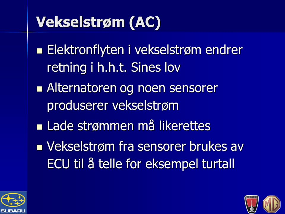 Vekselstrøm (AC) Elektronflyten i vekselstrøm endrer retning i h.h.t.
