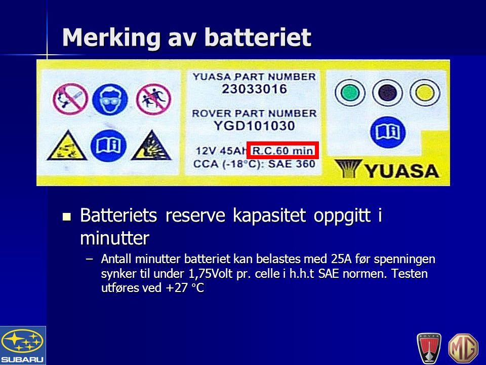 Merking av batteriet Batteriets reserve kapasitet oppgitt i minutter Batteriets reserve kapasitet oppgitt i minutter –Antall minutter batteriet kan belastes med 25A før spenningen synker til under 1,75Volt pr.