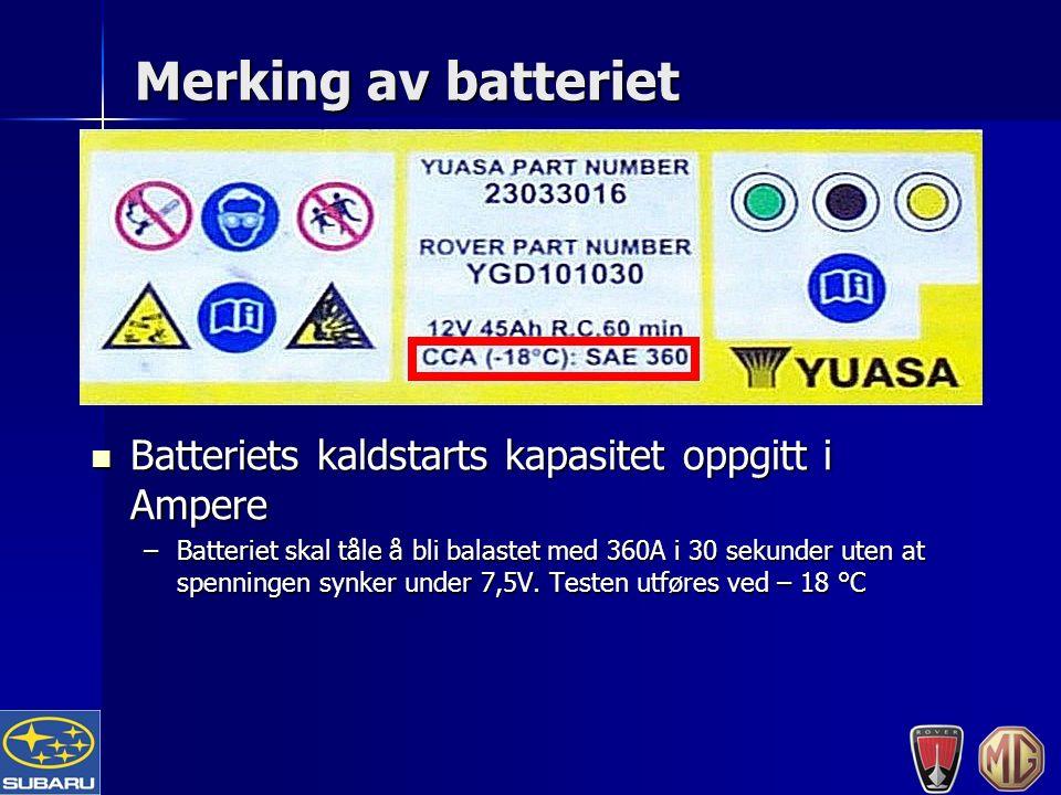 Merking av batteriet Batteriets kaldstarts kapasitet oppgitt i Ampere Batteriets kaldstarts kapasitet oppgitt i Ampere –Batteriet skal tåle å bli balastet med 360A i 30 sekunder uten at spenningen synker under 7,5V.