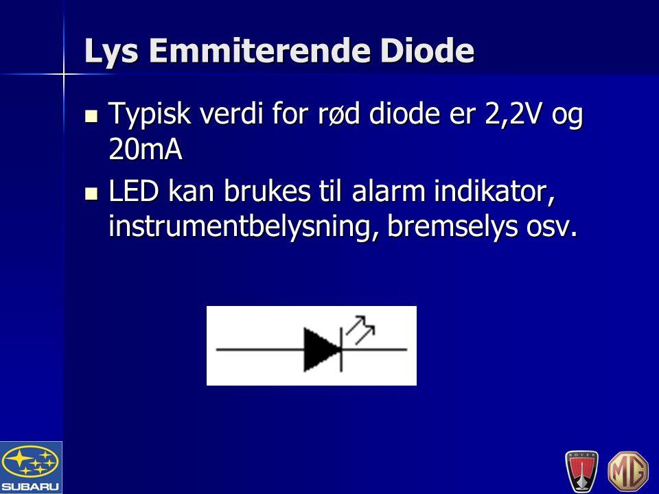 Lys Emmiterende Diode Typisk verdi for rød diode er 2,2V og 20mA Typisk verdi for rød diode er 2,2V og 20mA LED kan brukes til alarm indikator, instrumentbelysning, bremselys osv.