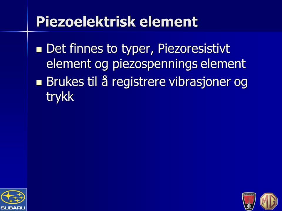 Piezoelektrisk element Det finnes to typer, Piezoresistivt element og piezospennings element Det finnes to typer, Piezoresistivt element og piezospennings element Brukes til å registrere vibrasjoner og trykk Brukes til å registrere vibrasjoner og trykk
