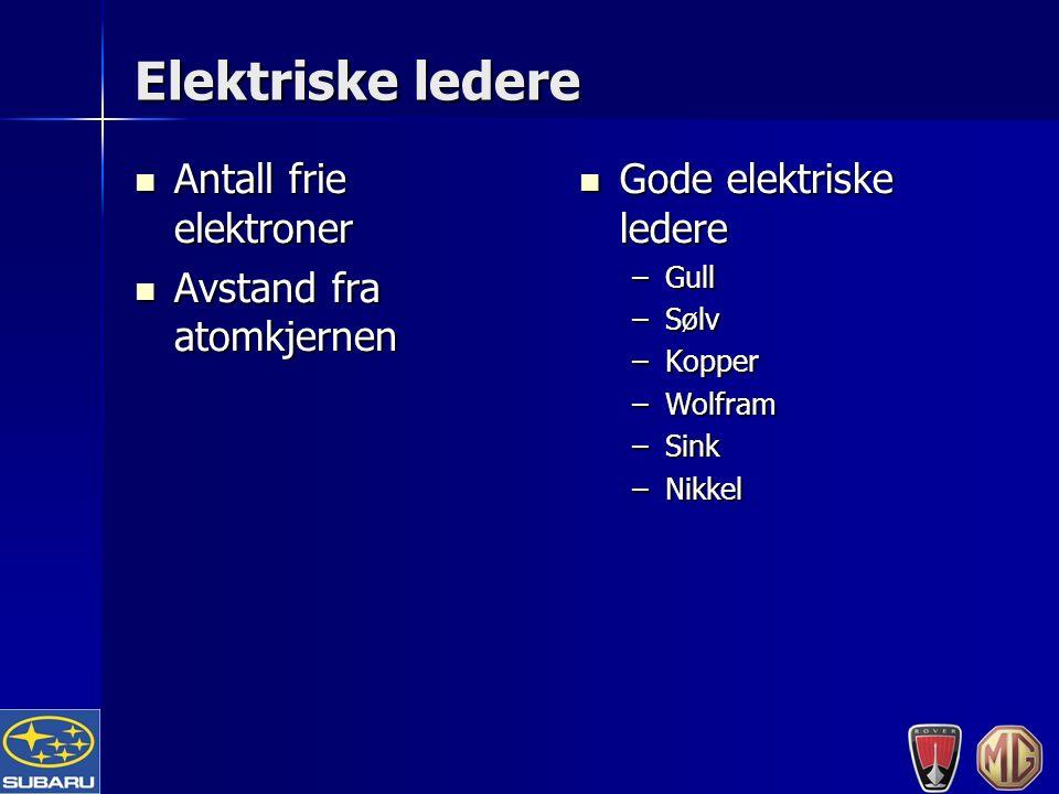 Elektriske ledere Antall frie elektroner Antall frie elektroner Avstand fra atomkjernen Avstand fra atomkjernen Gode elektriske ledere Gode elektriske ledere –Gull –Sølv –Kopper –Wolfram –Sink –Nikkel