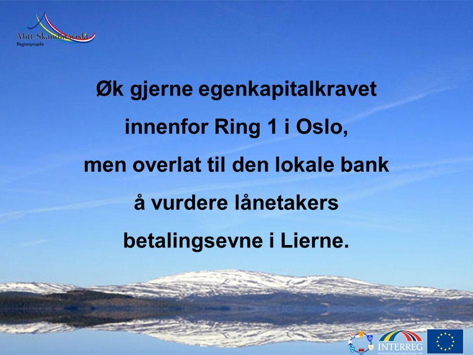 Øk gjerne egenkapitalkravet innenfor Ring 1 i Oslo, men overlat til den lokale bank å vurdere lånetakers betalingsevne i Lierne.