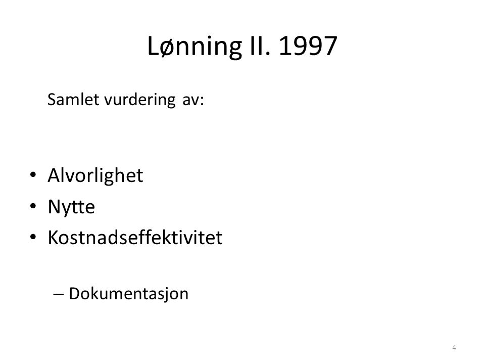 Lønning II. 1997 Samlet vurdering av: Alvorlighet Nytte Kostnadseffektivitet – Dokumentasjon 4