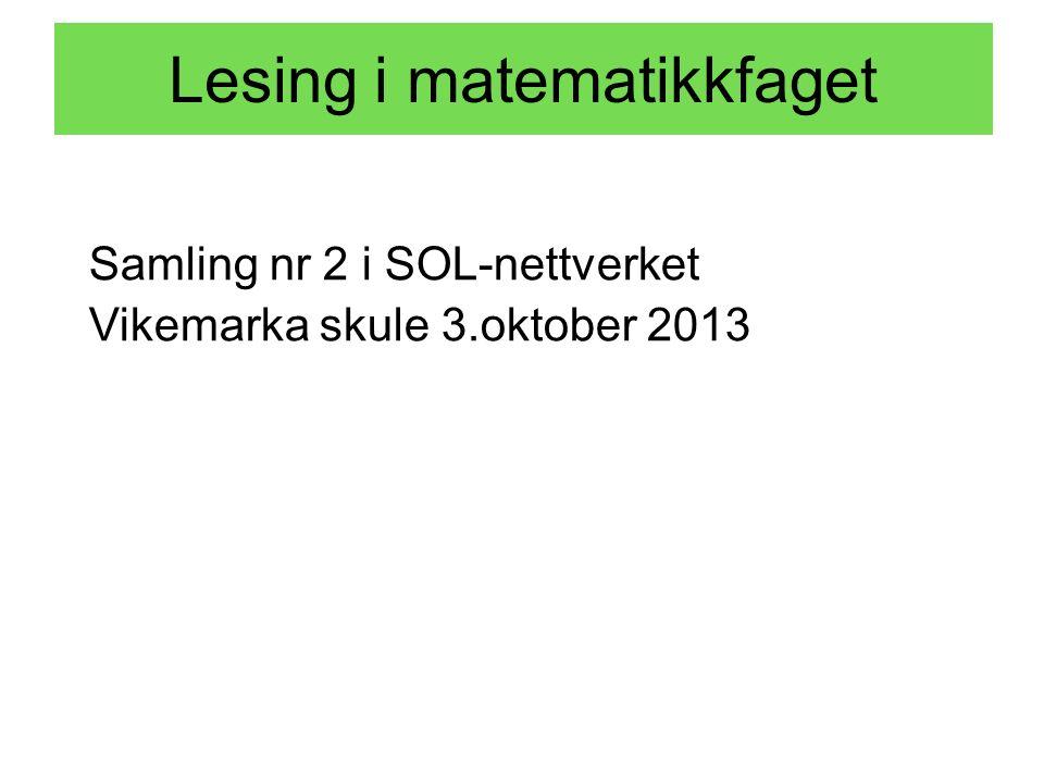 Lesing i matematikkfaget Samling nr 2 i SOL-nettverket Vikemarka skule 3.oktober 2013