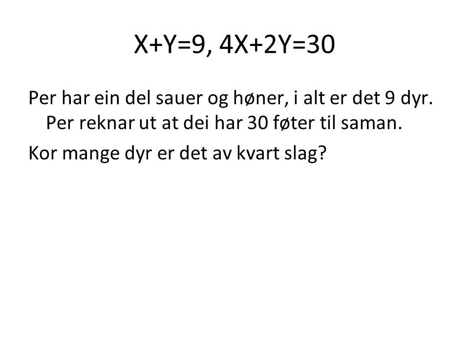 X+Y=9, 4X+2Y=30 Per har ein del sauer og høner, i alt er det 9 dyr.