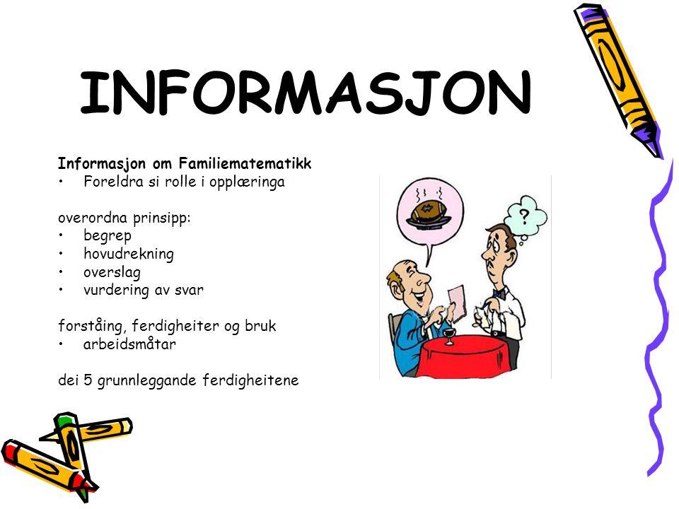 INFORMASJON Informasjon om Familiematematikk Foreldra si rolle i opplæringa overordna prinsipp: begrep hovudrekning overslag vurdering av svar forståing, ferdigheiter og bruk arbeidsmåtar dei 5 grunnleggande ferdigheitene