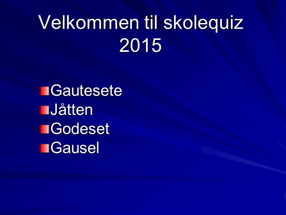 Velkommen til skolequiz 2015 GauteseteJåttenGodesetGausel