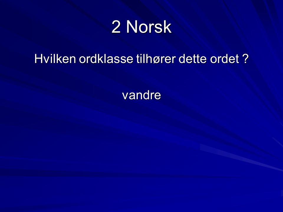 2 Norsk Hvilken ordklasse tilhører dette ordet vandre