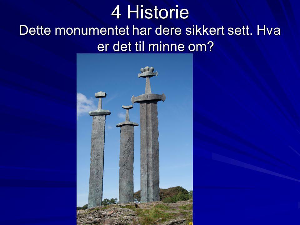 4 Historie Dette monumentet har dere sikkert sett. Hva er det til minne om?