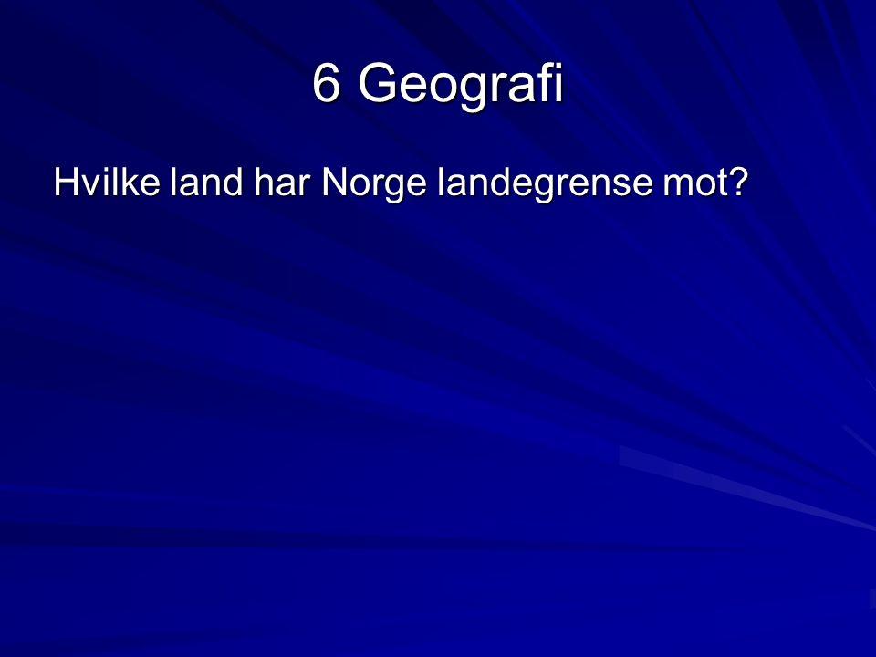 6 Geografi Hvilke land har Norge landegrense mot