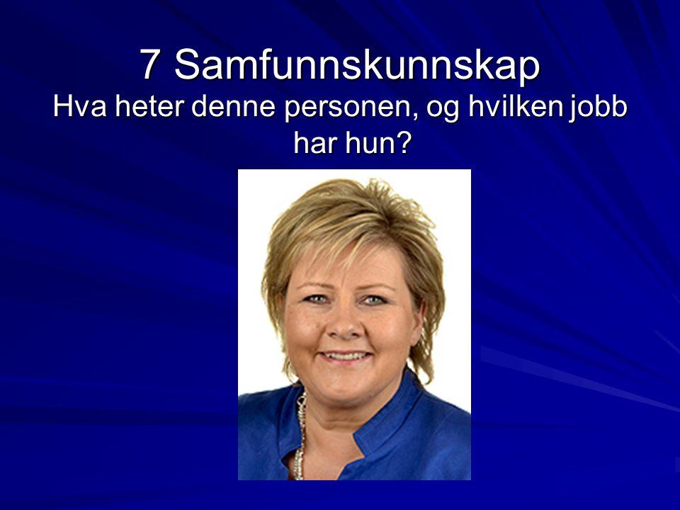 7 Samfunnskunnskap Hva heter denne personen, og hvilken jobb har hun