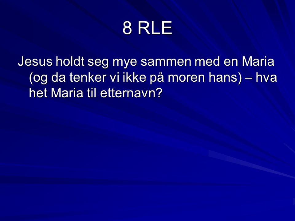 8 RLE Jesus holdt seg mye sammen med en Maria (og da tenker vi ikke på moren hans) – hva het Maria til etternavn?