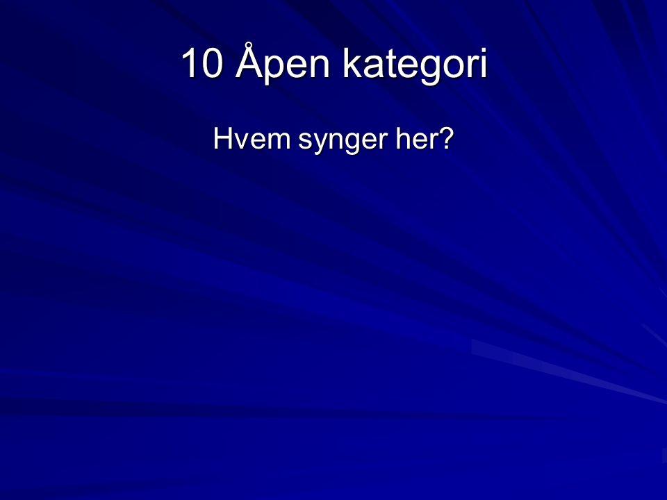 10 Åpen kategori Hvem synger her