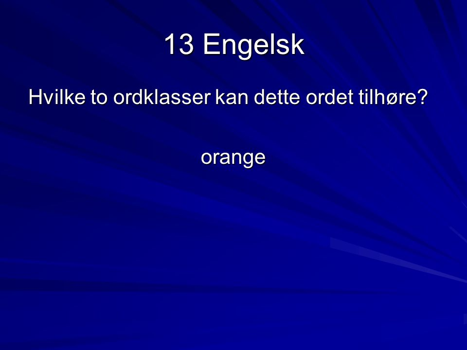 13 Engelsk Hvilke to ordklasser kan dette ordet tilhøre? orange