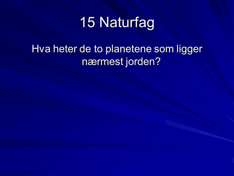 15 Naturfag Hva heter de to planetene som ligger nærmest jorden?