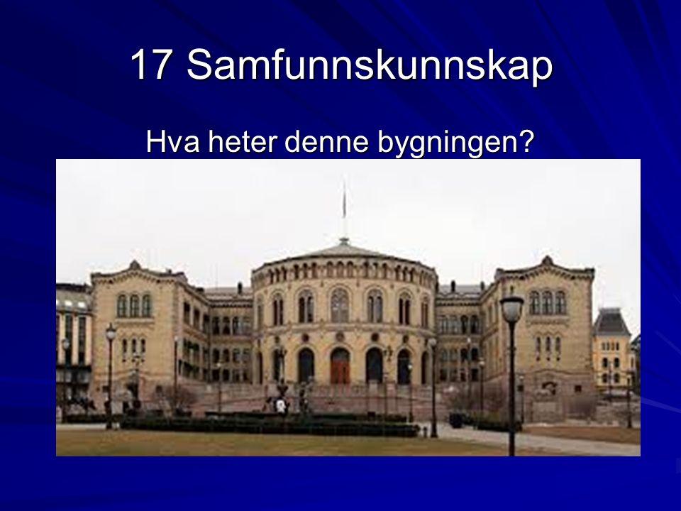 17 Samfunnskunnskap Hva heter denne bygningen