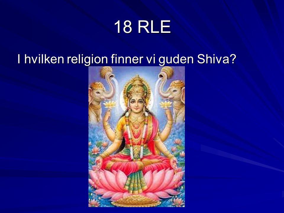 18 RLE I hvilken religion finner vi guden Shiva?
