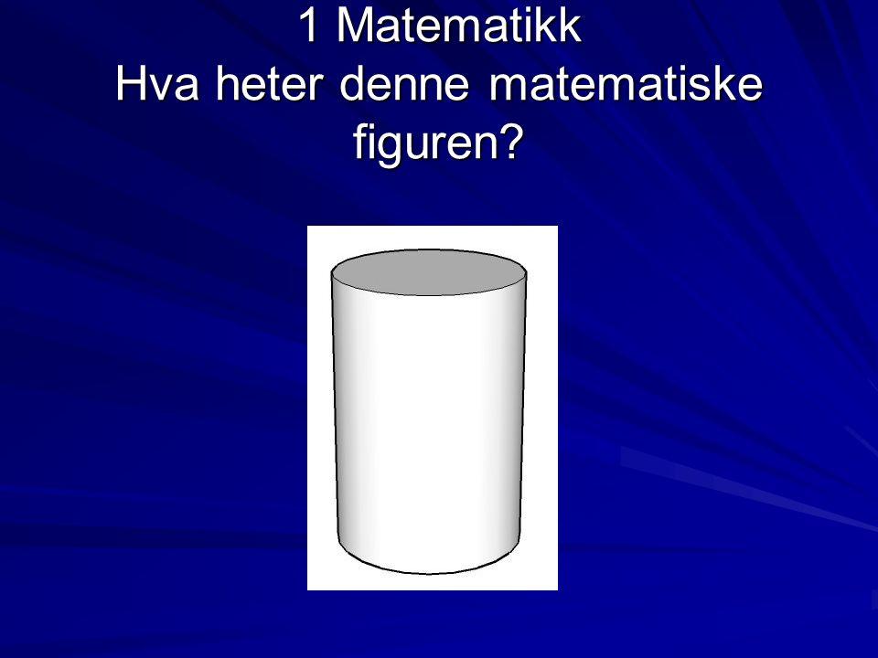 1 Matematikk Hva heter denne matematiske figuren?