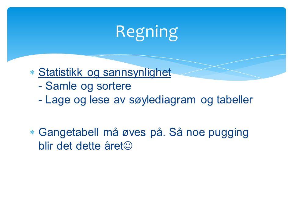  Statistikk og sannsynlighet - Samle og sortere - Lage og lese av søylediagram og tabeller  Gangetabell må øves på.