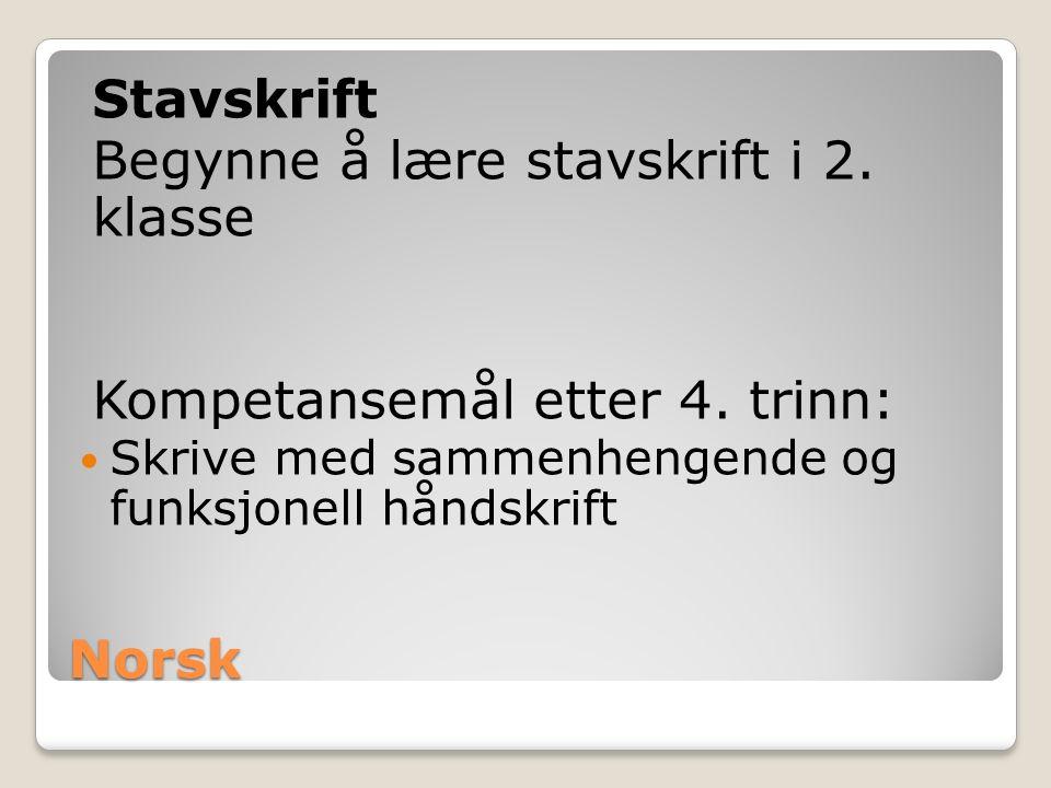Norsk Begynne å lære stavskrift i 2. klasse Kompetansemål etter 4. trinn: Skrive med sammenhengende og funksjonell håndskrift