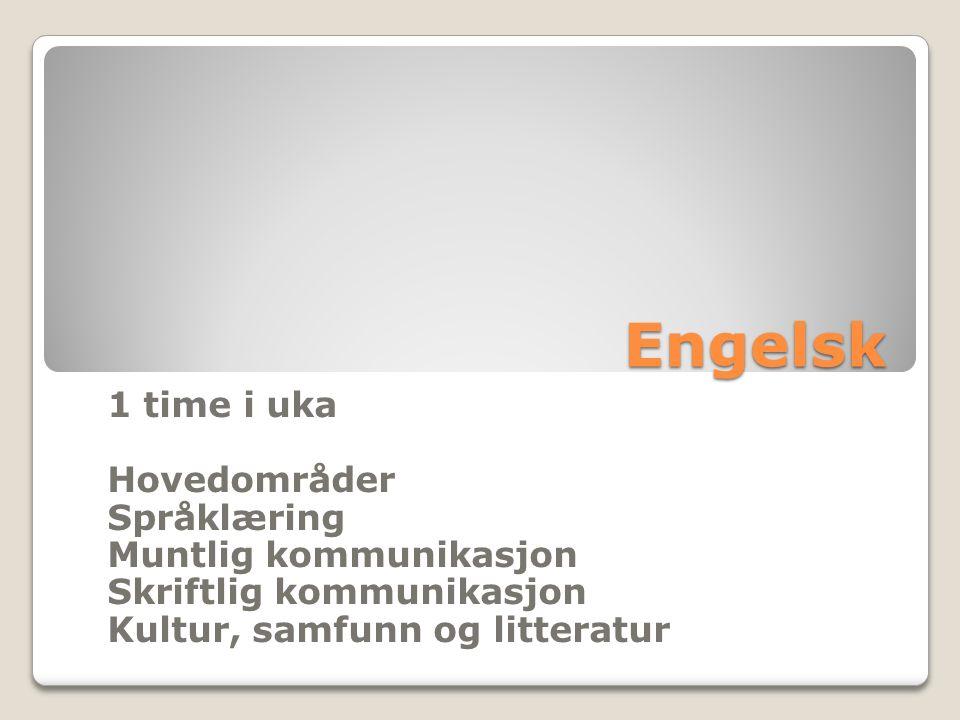 Engelsk 1 time i uka Hovedområder Språklæring Muntlig kommunikasjon Skriftlig kommunikasjon Kultur, samfunn og litteratur