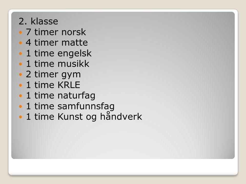 2. klasse 7 timer norsk 4 timer matte 1 time engelsk 1 time musikk 2 timer gym 1 time KRLE 1 time naturfag 1 time samfunnsfag 1 time Kunst og håndverk