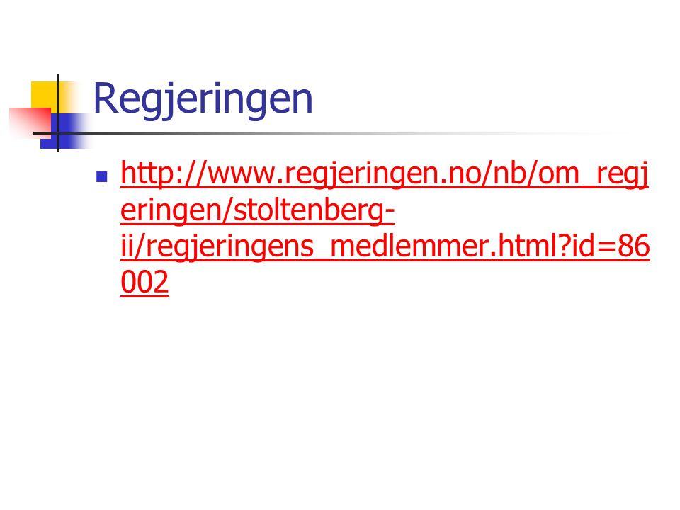 Regjeringen http://www.regjeringen.no/nb/om_regj eringen/stoltenberg- ii/regjeringens_medlemmer.html?id=86 002 http://www.regjeringen.no/nb/om_regj eringen/stoltenberg- ii/regjeringens_medlemmer.html?id=86 002