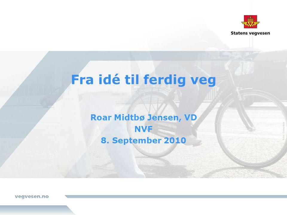Fra idé til ferdig veg Roar Midtbø Jensen, VD NVF 8. September 2010
