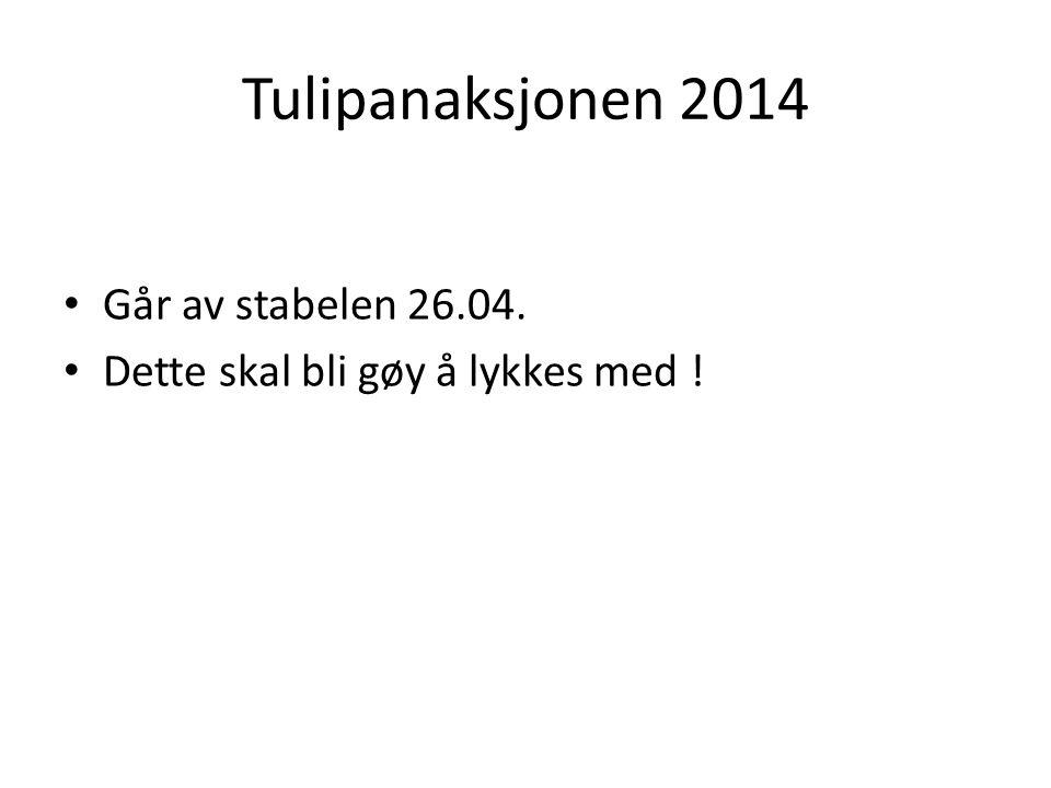 Tulipanaksjonen 2014 Går av stabelen 26.04. Dette skal bli gøy å lykkes med !