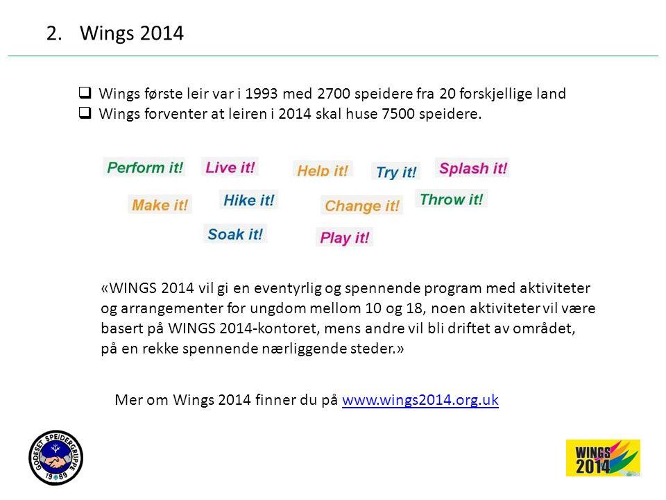2.Wings 2014  Wings første leir var i 1993 med 2700 speidere fra 20 forskjellige land  Wings forventer at leiren i 2014 skal huse 7500 speidere. «WI