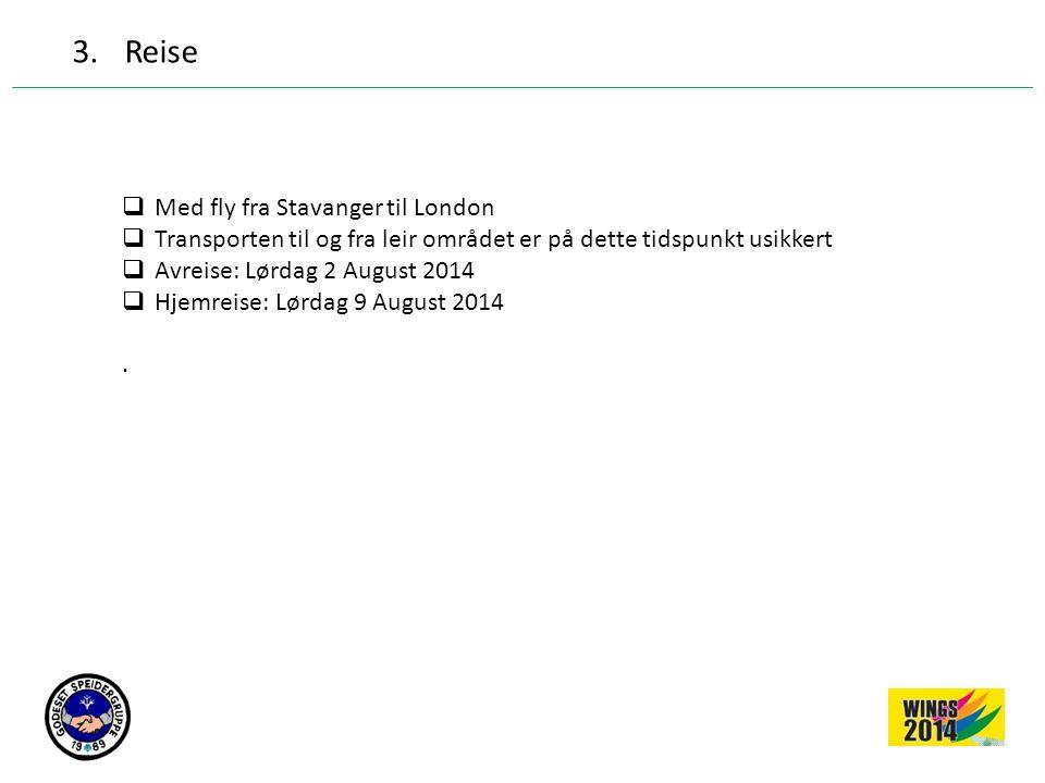 3.Reise  Med fly fra Stavanger til London  Transporten til og fra leir området er på dette tidspunkt usikkert  Avreise: Lørdag 2 August 2014  Hjem