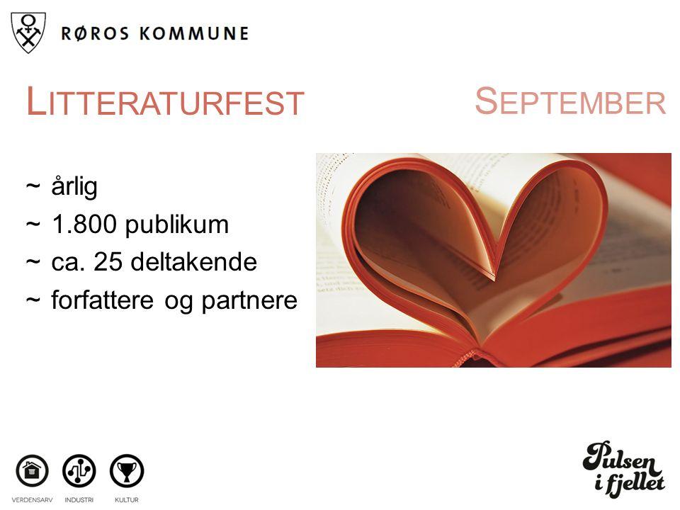 S EPTEMBER L ITTERATURFEST ~årlig ~1.800 publikum ~ca. 25 deltakende ~forfattere og partnere