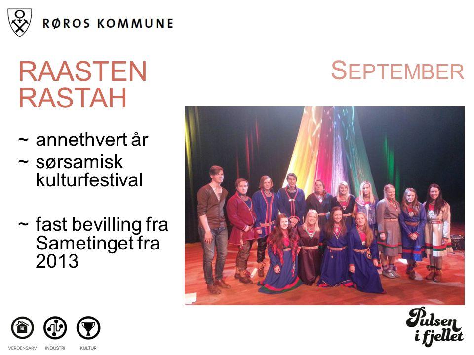 S EPTEMBER RAASTEN RASTAH ~annethvert år ~sørsamisk kulturfestival ~fast bevilling fra Sametinget fra 2013
