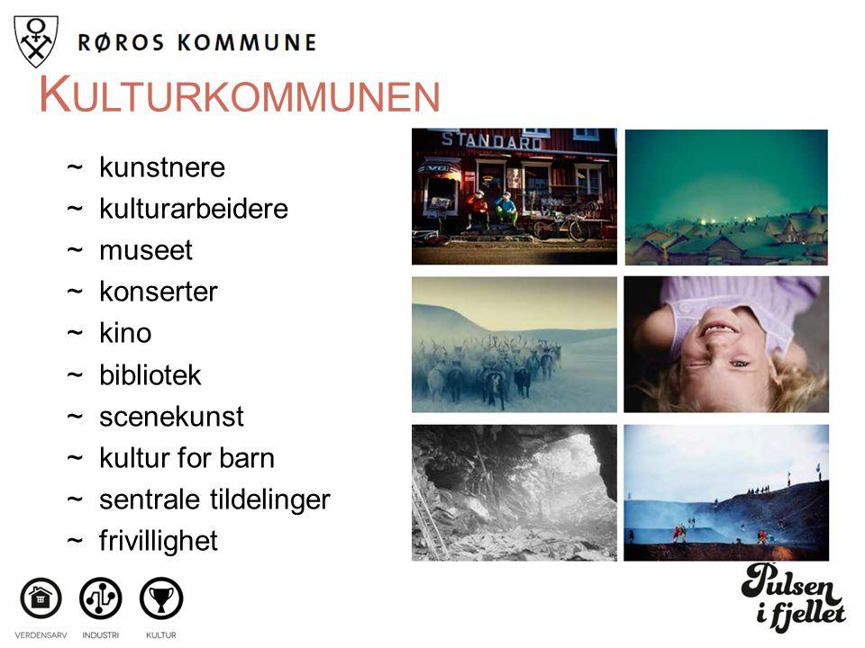 K ULTURKOMMUNEN ~kunstnere ~kulturarbeidere ~museet ~konserter ~kino ~bibliotek ~scenekunst ~kultur for barn ~sentrale tildelinger ~frivillighet