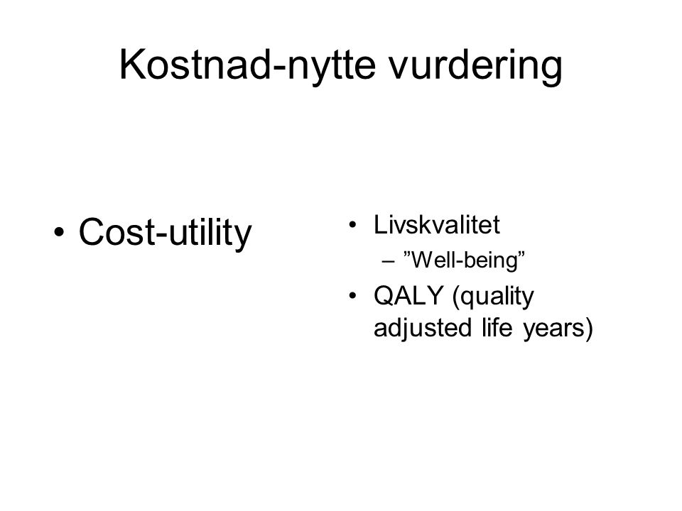 "Cost-utility Livskvalitet –""Well-being"" QALY (quality adjusted life years) Kostnad-nytte vurdering"