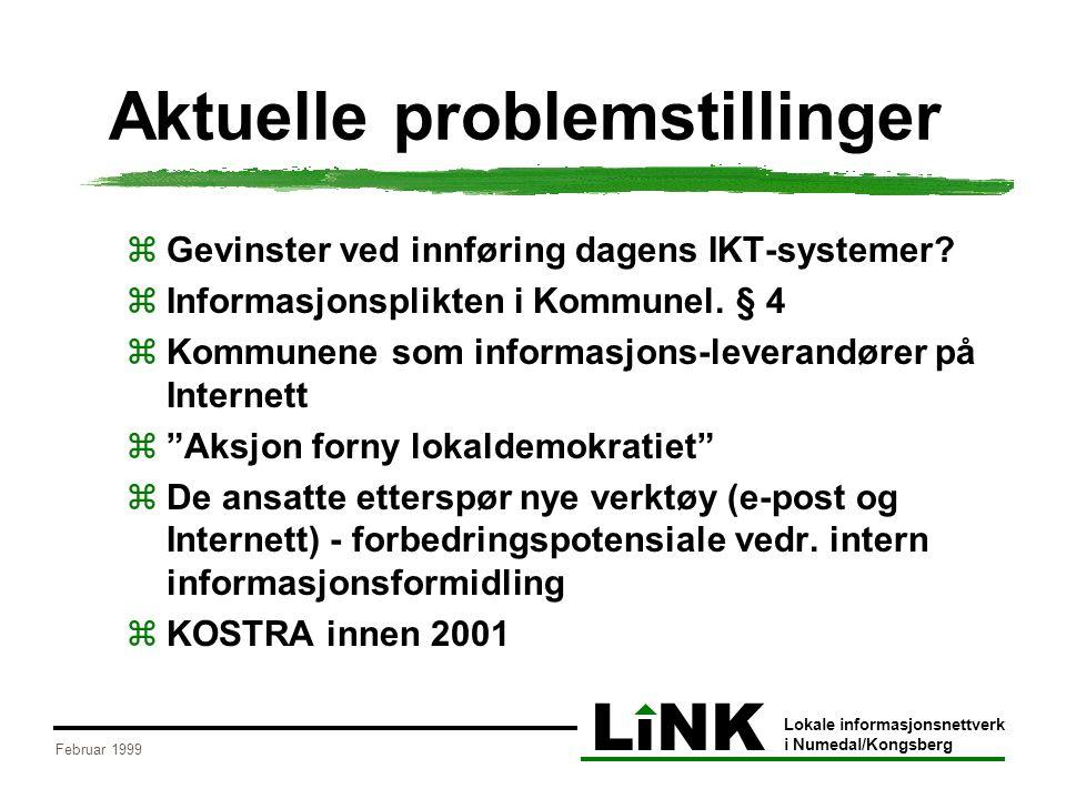 LiNK Lokale informasjonsnettverk i Numedal/Kongsberg Februar 1999 Aktuelle problemstillinger  Gevinster ved innføring dagens IKT-systemer.