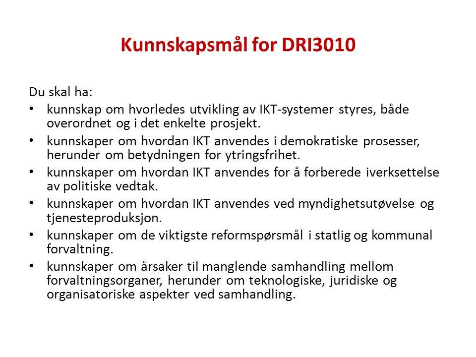 Kunnskapsmål for DRI3010 Du skal ha: kunnskap om hvorledes utvikling av IKT-systemer styres, både overordnet og i det enkelte prosjekt.