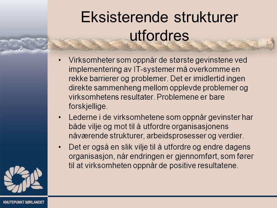 Eksisterende strukturer utfordres Virksomheter som oppnår de største gevinstene ved implementering av IT-systemer må overkomme en rekke barrierer og problemer.