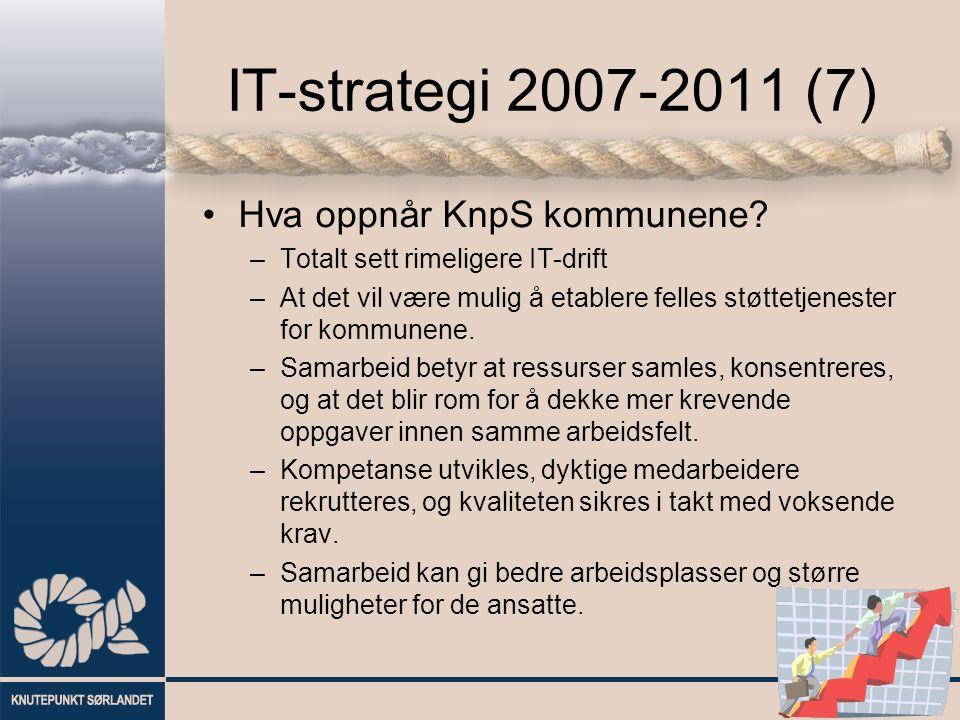 IT-strategi 2007-2011 (7) Hva oppnår KnpS kommunene? –Totalt sett rimeligere IT-drift –At det vil være mulig å etablere felles støttetjenester for kom