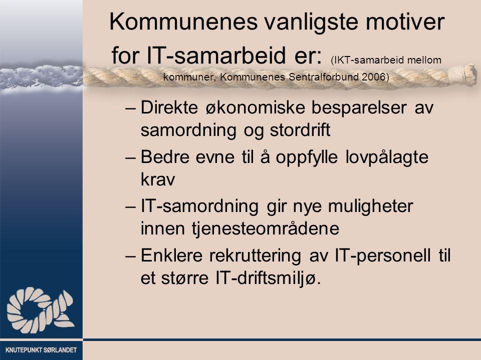 Kommunenes vanligste motiver for IT-samarbeid er: (IKT-samarbeid mellom kommuner, Kommunenes Sentralforbund 2006) –Direkte økonomiske besparelser av s