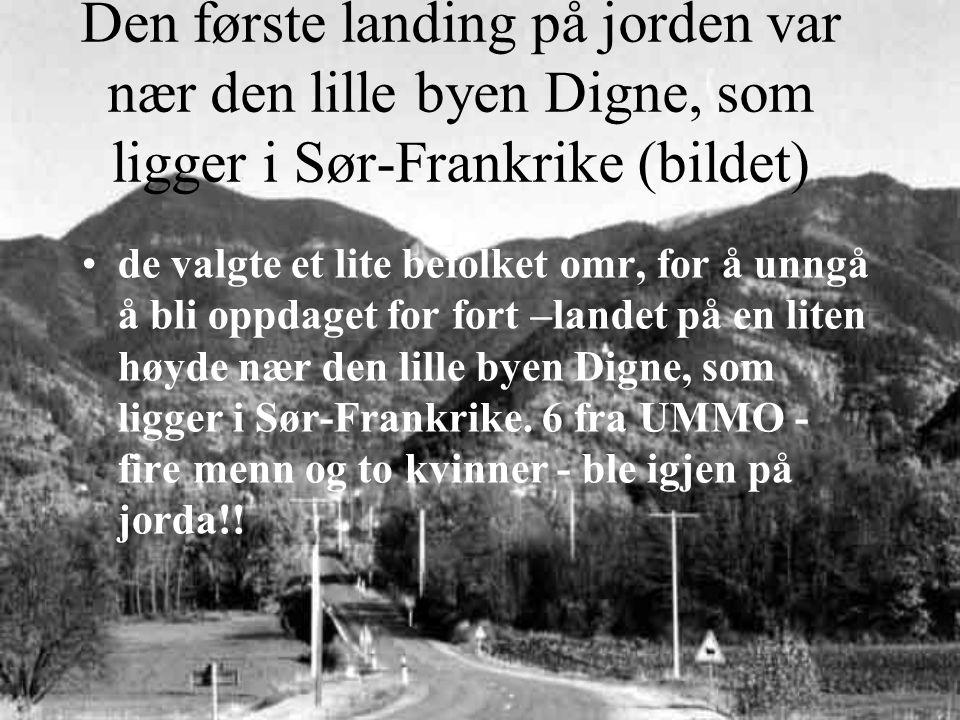 Den første landing på jorden var nær den lille byen Digne, som ligger i Sør-Frankrike (bildet) de valgte et lite befolket omr, for å unngå å bli oppdaget for fort –landet på en liten høyde nær den lille byen Digne, som ligger i Sør-Frankrike.