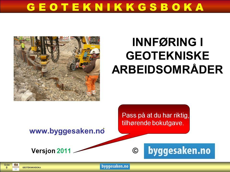 GEOTEKNIKKBOKA Side KLIKK FOR Å REDIGERE TITTELSTIL Versjon 2011 © G E O T E K N I K K G S B O K A INNFØRING I GEOTEKNISKE ARBEIDSOMRÅDER www.byggesak
