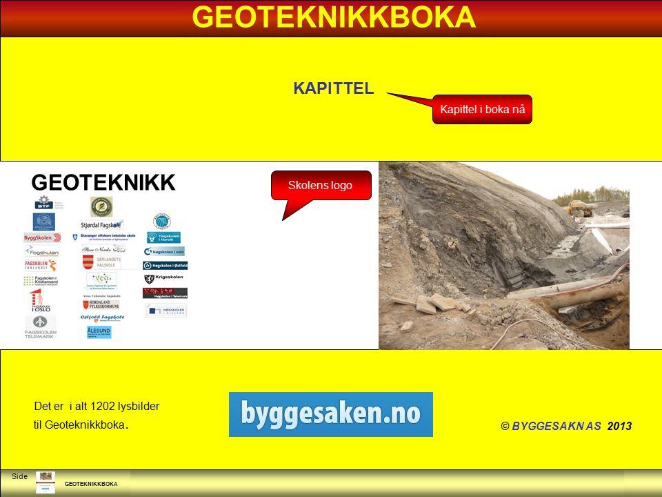 GEOTEKNIKKBOKA Side GEOTEKNIKK GEOTEKNIKKBOKA © BYGGESAKN AS 2013 Det er i alt 1202 lysbilder til Geoteknikkboka. Skolens logo KAPITTEL Kapittel i bok