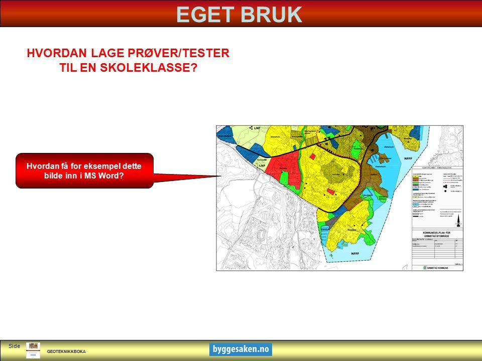 GEOTEKNIKKBOKA Side EGET BRUK HVORDAN LAGE PRØVER/TESTER TIL EN SKOLEKLASSE.