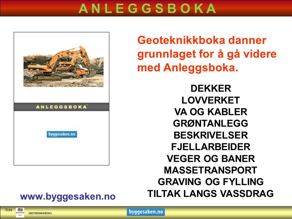 GEOTEKNIKKBOKA Side KLIKK FOR Å REDIGERE TITTELSTIL A N L E G G S B O K A www.byggesaken.no Geoteknikkboka danner grunnlaget for å gå videre med Anleg