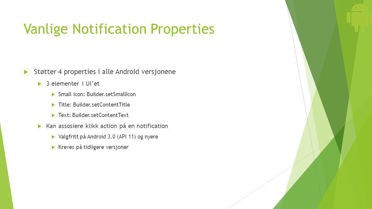 Vanlige Notification Properties  Støtter 4 properties i alle Android versjonene  3 elementer i UI'et  Small icon: Builder.setSmallIcon  Title: Bui